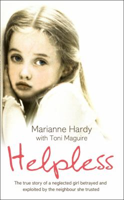 Helpless The True Story of a Neglected Girl Betrayed and Exploited by the Neighbour She Trusted  2009 edition cover