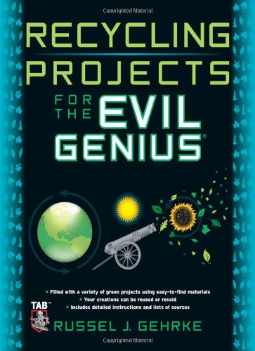 Recycling Projects for the Evil Genius   2010 9780071736121 Front Cover