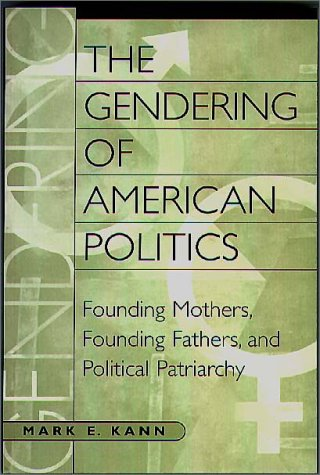 Gendering of American Politics Founding Mothers, Founding Fathers and Political Patriarchy  1999 9780275961121 Front Cover