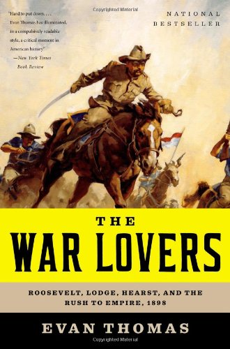 War Lovers Roosevelt, Lodge, Hearst, and the Rush to Empire 1898  2011 edition cover