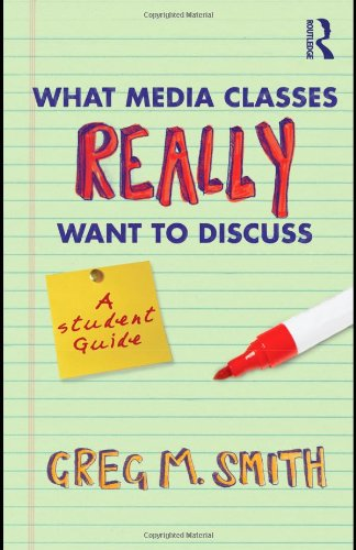What Media Classes Really Want to Discuss A Student Guide  2011 edition cover