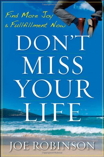 Don't Miss Your Life Find More Joy and Fulfillment Now  2011 9780470470121 Front Cover