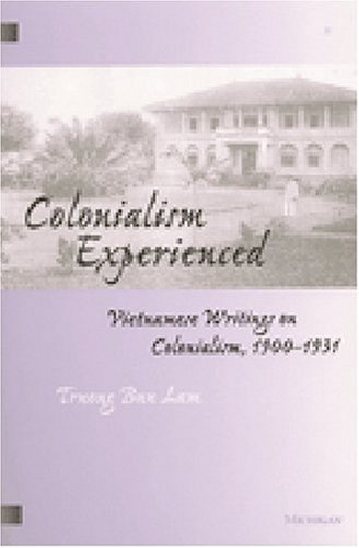 Colonialism Experienced Vietnamese Writings on Colonialism, 1900-1931  2000 9780472067121 Front Cover
