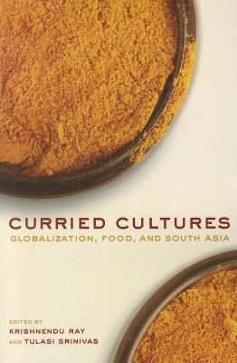 Curried Cultures Globalization, Food, and South Asia  2012 edition cover