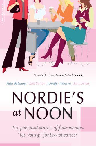 Nordie's at Noon The Personal Stories of Four Women Too Young for Breast Cancer  2007 edition cover