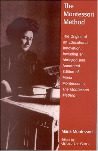 Montessori Method The Origins of an Educational Innovation Including an Abridged and Annotated Edition of Maria Montessori's the Montessori Method  2004 edition cover