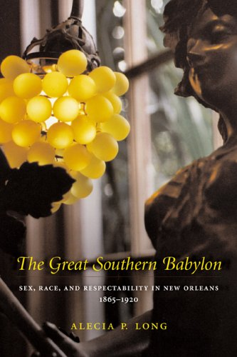 Great Southern Babylon Sex, Race, and Respectability in New Orleans, 1865-1920 N/A edition cover