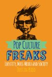 Pop Culture Freaks Identity, Mass Media, and Society  2014 edition cover