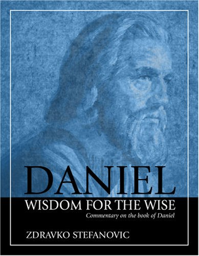 Daniel Wisdom for the Wise: Commentary on the Book of Daniel  2007 edition cover