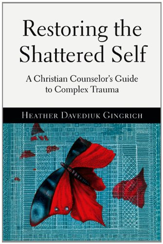 Restoring the Shattered Self A Christian Counselor's Guide to Complex Trauma N/A edition cover