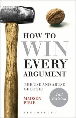 How to Win Every Argument The Use and Abuse of Logic 2nd 2015 edition cover