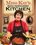 Miss Kay's Duck Commander Kitchen Faith, Family, and Food - Bringing Our Home to Your Table  2013 edition cover