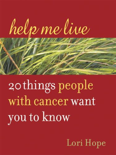 Help Me Live 20 Things People with Cancer Want You to Know  2005 9781587612121 Front Cover