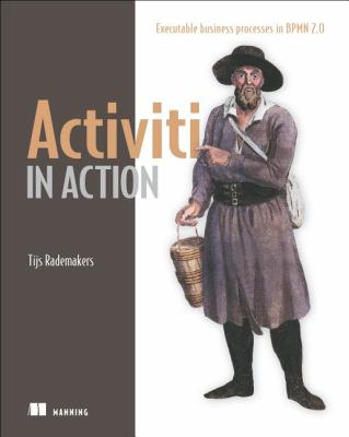 Activiti in Action Executable Business Processes in BPMN 2. 0  2012 9781617290121 Front Cover