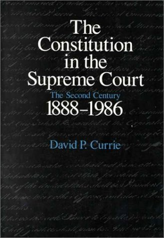 Constitution in the Supreme Court The Second Century, 1888-1986 N/A 9780226131122 Front Cover