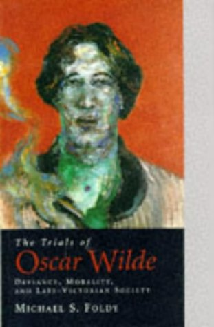 Trials of Oscar Wilde Deviance, Morality, and Late-Victorian Society  1997 9780300071122 Front Cover