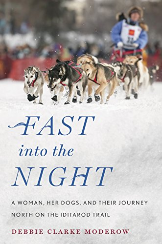 Fast into the Night A Woman, Her Dogs, and Their Journey North on the Iditarod Trail  2016 9780544484122 Front Cover