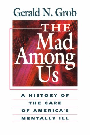 Mad Among Us : A History of the Care of America's Mentally Ill 1st 9780674541122 Front Cover