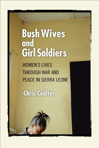 Bush Wives and Girl Soldiers Women's Lives Through War and Peace in Sierra Leone  2009 edition cover