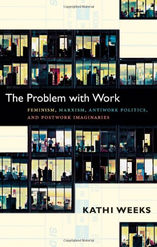 Problem with Work Feminism, Marxism, Antiwork Politics, and Postwork Imaginaries  2011 edition cover