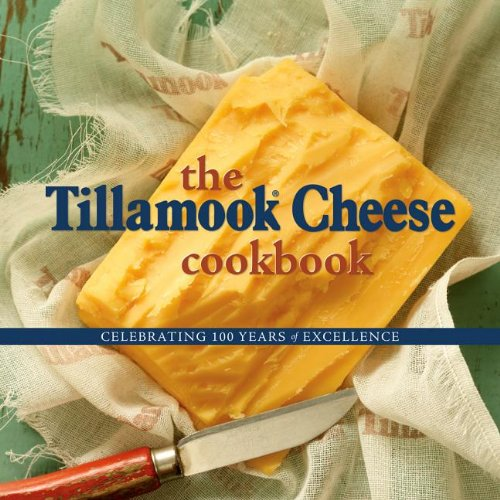 Tillamook Cheese Cookbook Celebrating over a Century of Excellence N/A 9780882409122 Front Cover