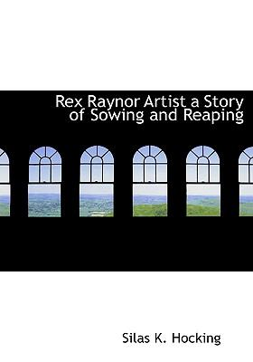 Rex Raynor Artist a Story of Sowing and Reaping N/A 9781115106122 Front Cover