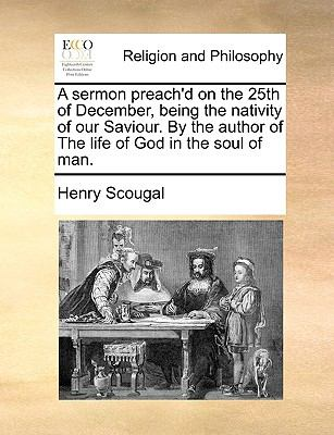 Sermon Preach'D on the 25th of December, Being the Nativity of Our Saviour by the Author of the Life of God in the Soul of Man N/A edition cover