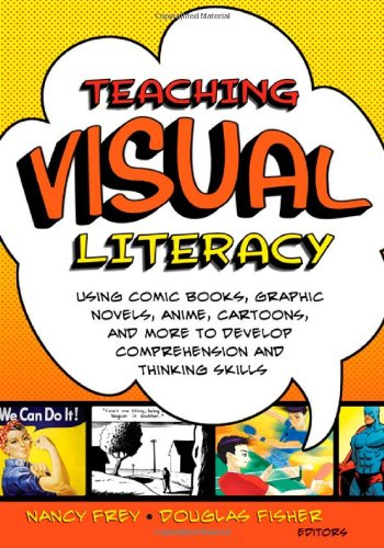 Teaching Visual Literacy Using Comic Books, Graphic Novels, Anime, Cartoons, and More to Develop Comprehension and Thinking Skills  2008 edition cover