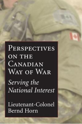Perspectives on the Canadian Way of War Serving the National Interest  2006 9781550026122 Front Cover