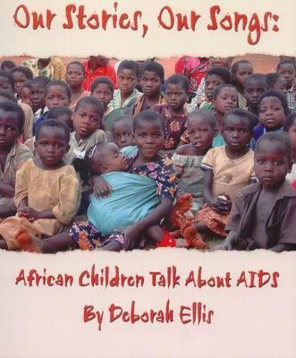 Our Stories, Our Songs African Children Talk about AIDS  2005 9781550419122 Front Cover