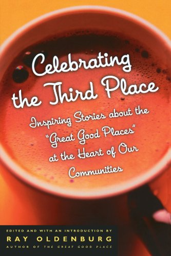 Celebrating the Third Place Inspiring Stories about the Great Good Places at the Heart of Our Communities N/A edition cover