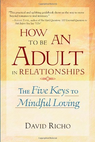How to Be an Adult in Relationships The Five Keys to Mindful Loving  2002 edition cover