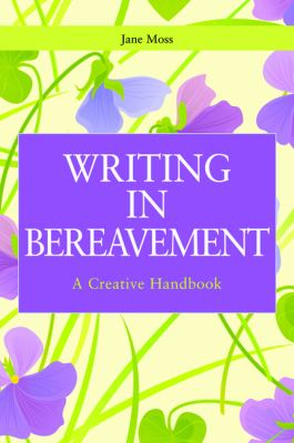 Writing in Bereavement A Creative Handbook  2012 9781849052122 Front Cover