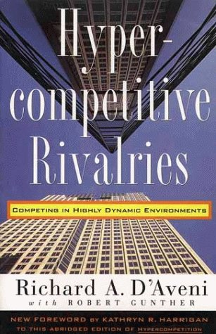 Hypercompetitive Rivalries Competing in Highly Dynamic Environments  1995 (Abridged) 9780028741123 Front Cover