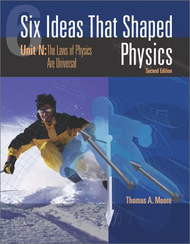 Six Ideas That Shaped Physics Laws of Physics Are Universal 2nd 2003 (Revised) edition cover