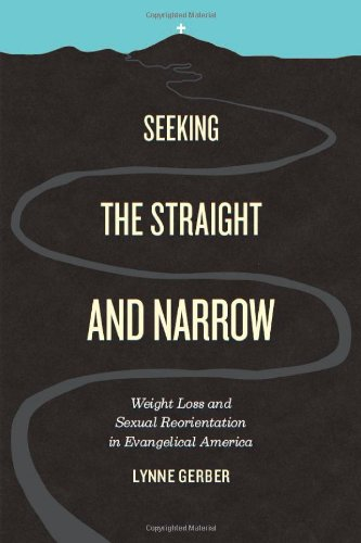 Seeking the Straight and Narrow Weight Loss and Sexual Reorientation in Evangelical America  2012 9780226288123 Front Cover