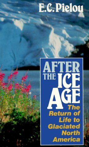 After the Ice Age The Return of Life to Glaciated North America  1991 edition cover