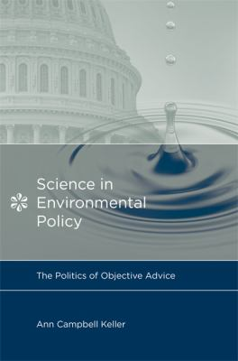 Science in Environmental Policy The Politics of Objective Advice  2009 9780262013123 Front Cover