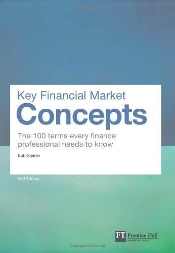 Key Financial Market Concepts The 100 Terms Every Finance Professional Needs to Know 2nd 2011 (Revised) 9780273750123 Front Cover