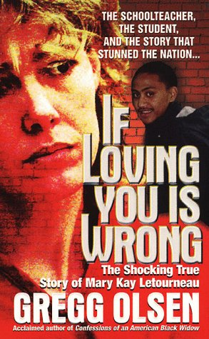 If Loving You Is Wrong The Shocking True Story of Mary Kay Letourneau  1999 9780312970123 Front Cover