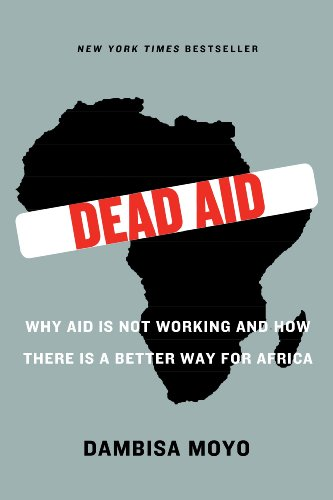 Dead Aid Why Aid Is Not Working and How There Is a Better Way for Africa  2010 edition cover