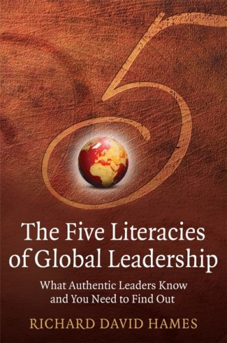 Five Literacies of Global Leadership What Authentic Leaders Know and You Need to Find Out  2007 edition cover