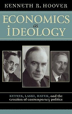 Economics as Ideology Keynes, Laski, Hayek, and the Creation of Contemporary Politics  2003 9780742531123 Front Cover