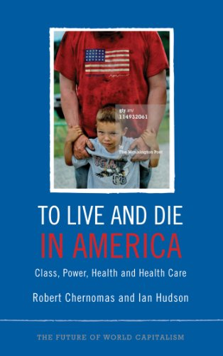 To Live and Die in America Class, Power, Health and Health Care  2013 9780745332123 Front Cover