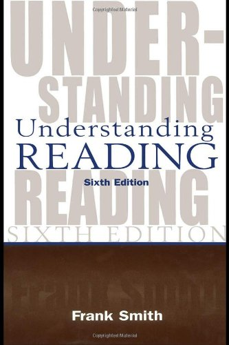 Understanding Reading A Psycholinguistic Analysis of Reading and Learning to Read 6th 2004 (Revised) edition cover