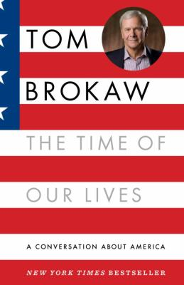 Time of Our Lives A Conversation about America - Who We Are, Where We've Been, and Where We Need to Go Now, to Recapture the American Dream  2012 edition cover