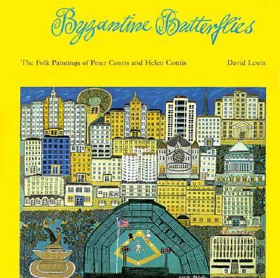 Byzantine Butterflies The Folk Paintings of Peter Contis and Helen Contis; Greek Immigrants to America N/A 9780879516123 Front Cover