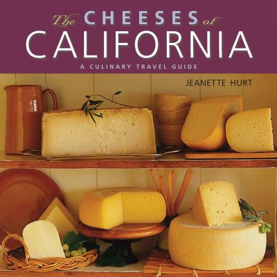 Cheeses of California A Culinary Travel Guide  2009 9780881508123 Front Cover