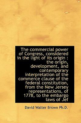 Commercial Power of Congress, Considered in the Light of Its Origin : A the origin, Development N/A 9781115253123 Front Cover