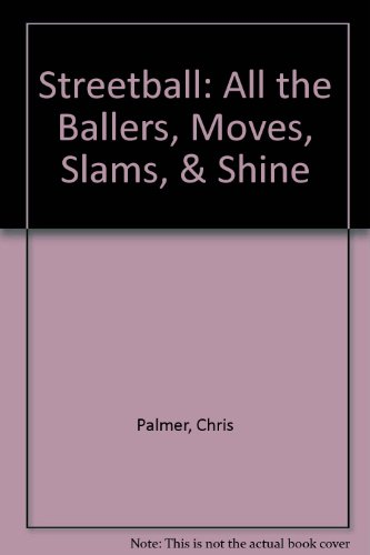Streetball: All the Ballers, Moves, Slams, & Shine  2008 edition cover